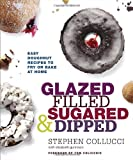 Glazed, Filled, Sugared & Dipped: Easy Doughnut Recipes to Fry or Bake at Home