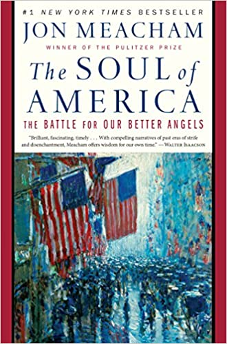 The Soul Of America The Battle For Our Better Angels Jon Meacham