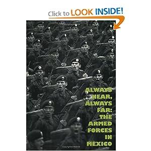 Always Near, Always Far: The Armed Forces In Mexico Jose Francisco et al Gallardo