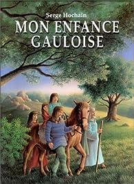 Mon enfance gauloise par Serge Hochain