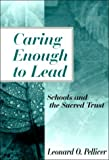 Caring Enough to Lead : Schools and the Sacred Trust, Pellicer, Leonard O., 0803967551