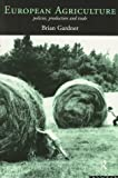 European Agriculture : Policies, Production and Trade, Gardner, Brian, 0415085330