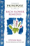 Principles of Bach Flower Remedies, Stefan Ball, 0722539193