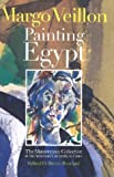 Painting Egypt, Bruno Radford and Margo Veillon, 9774247213