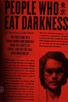 People Who Eat Darkness: The True Story of a Young Woman Who Vanished from the Streets of Tokyo--and the Evil That Swallowed Her Up by [Parry, Richard Lloyd]