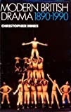 Modern British Drama, 1890-1990, Innes, Christopher, 0521305365
