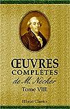 Œuvres Complètes de M. Necker : Tome 8, Necker, Jacques, 0543937836