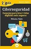 GuíaBurros Ciberseguridad: Consejos para tener vidas digitales más seguras (Guíburros)