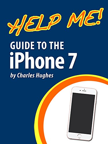 (Help Me! Guide to the iPhone 7: Step-by-Step User Guide for the iPhone 7, iPhone 7 Plus, and iOS 10)