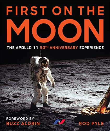 First on the Moon: The Apollo 11 50th Anniversary Experience por Rod Pyle