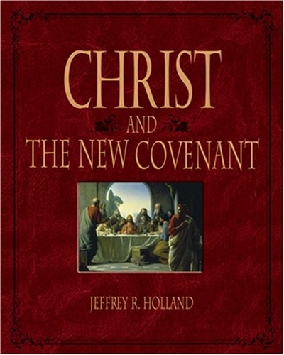 Christ and the New Covenant: The Messianic Message of the Book of Mormon, Special Illustrated Edition