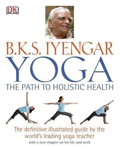 B.K.S Iyengar Yoga the Path to Holistic Health: B.K.S ...