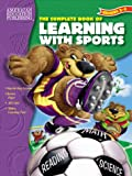 The Complete Book of Learning with Sports, School Specialty Publishing Staff and Carson-Dellosa Publishing Staff, 1561895075