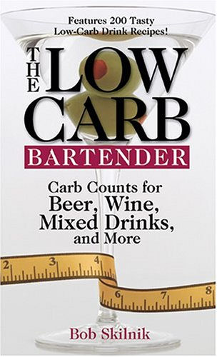 The Low-Carb Bartender: Carb Counts for Beer, Wine, Mixed Drinks, and More