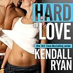Hard to Love | Kendall Ryan