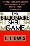 The Billionaire Shell Game: How Cable Baron  John Malone and Assorted Corporate Titans Invented a Future Nobody Wanted