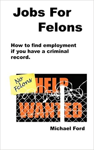 Jobs For Felons: Michael Ford: 9780977476053: Amazon com: Books