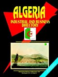 Algeria Industrial And Business Directory (World Business, Investment and Government Library)