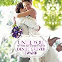 Until You Audiobook by Denise Grover Swank Narrated by Loretta Rawlins