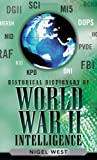 Historical Dictionary of World War II Intelligence, Nigel West, 0810858223