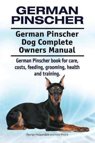 German Pinscher. German Pinscher Dog Complete Owners Manual. German Pinscher book for care, costs, feeding, grooming, health and training. 1