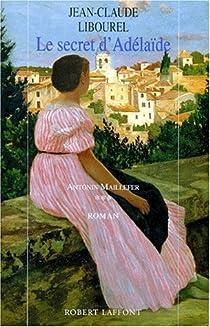Antonin Maillefer, tome 3 : Le Secret d'Adélaïde par Libourel
