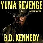 Yuma Revenge: Gun Mayhem Western Series, Book 1 | B.D. Kennedy