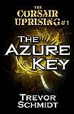The Azure Key (The Corsair Uprising Book 1)