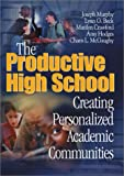 The Productive High School : Creating Personalized Academic Communities, Murphy, Joseph and Beck, Lynn G., 0761977783