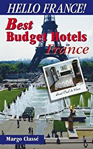 Hello France! Best Budget Hotels in France, Third Edition Margo Classe