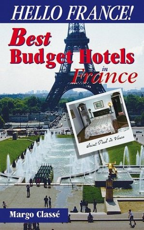 Hello France! Best Budget Hotels in France, Third Edition