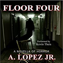 Floor Four Audiobook by A. Lopez Jr. Narrated by Kevin Theis