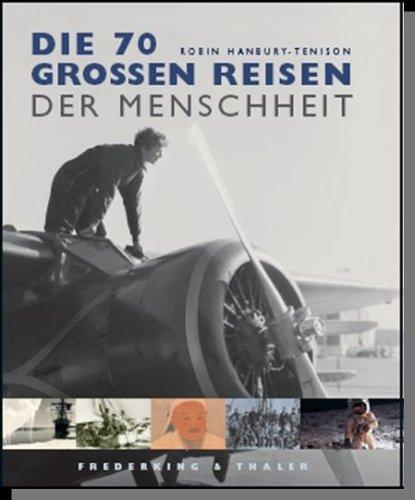 Die 70 großen Reisen der Menschheit Gebundenes Buch – Oktober 2008 Robin Hanbury-Tenison Frederking & Thaler 3894056754 Geschichte