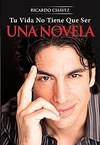 Tu Vida No Tiene Que Ser Una Novela (Spanish Edition)