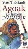 Agoak, l'héritage d'Agaguk par Thériault