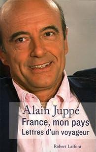 France, mon pays. Lettres d'un voyageur par Alain Juppé