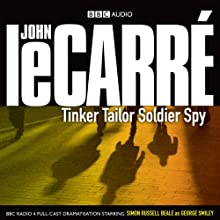 Tinker Tailor Soldier Spy (Dramatised) Audiobook by John le Carré Narrated by Simon Russell Beale, Anna Chancellor, Alex Jennings, Kenneth Cranham, Bill Paterson