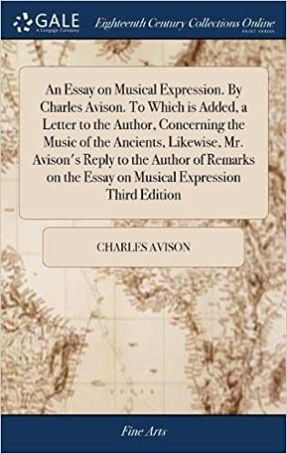 An Essay On Musical Expression By Charles Avison To Which Is Added  An Essay On Musical Expression By Charles Avison To Which Is Added A  Letter To The Author Concerning The Music Of The Ancients Likewise