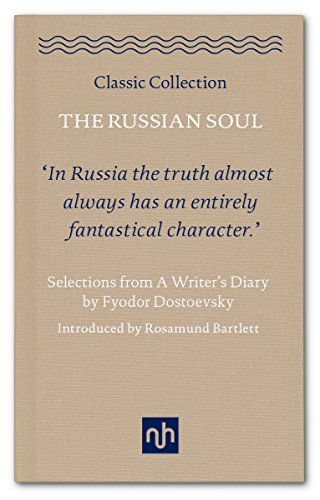 The Russian Soul: Selections from A Writer's Diary by Fyodor Dostoevsky (Classic Collection)