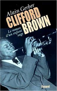 Clifford Brown, le roman d'un enfant sage par Alain Gerber