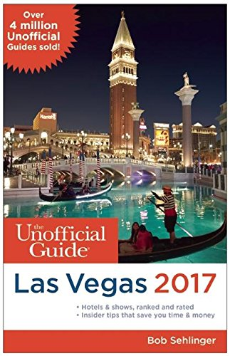 The Unofficial Guide to Las Vegas 2017 (Unofficial Guides)