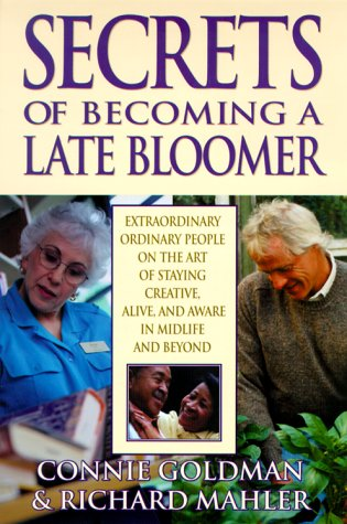 Secrets of Becoming a Late Bloomer: Extraordinary Ordinary People On the Art of Staying Creative, Alive, and Aware in Midlife and Beyond by Hazelden