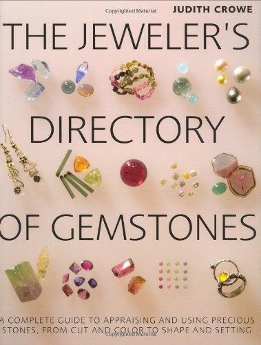 The Jeweler's Directory of Gemstones: A Complete Guide to Appraising and Using Precious Stones From Cut and Color to Shape and Settings by Brand: Firefly Books