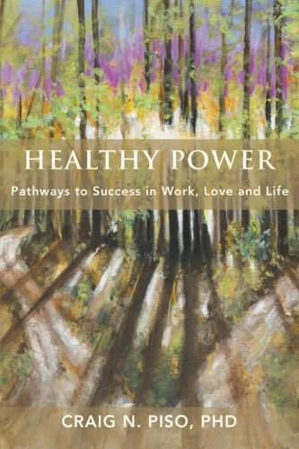 Download Healthy Power: Pathways to Success in Work, Love and Life PDF