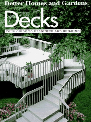 Decks: Your guide to designing and building (Do-it-yourself)