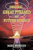 The Original Great Pyramid and Future Science, Noel Huntley, 1452024073