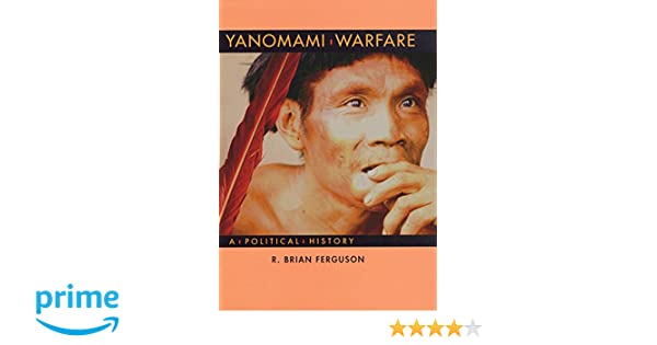 Yanomami Warfare A Political History School For Advanced Research Resident Scholar Book R Brian Ferguson 9780933452411 Amazon Books