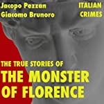 The True Stories of the Monster of Florence: Italian Crimes | Jacopo Pezzan,Giacomo Brunoro