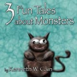 3 Fun Tales about Monsters, Kenneth Cain, 147757459X