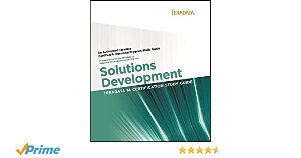 Teradata 14 Certification Study Guide - Solutions Development: Mark ...